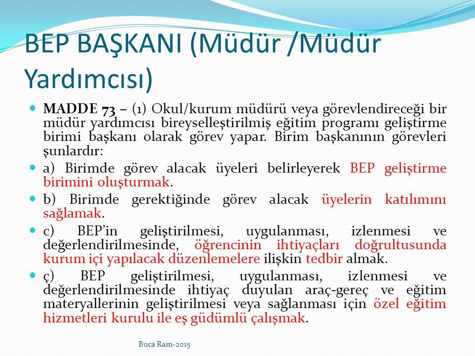 BEP BAŞKANI (Müdür /Müdür Yardımcısı) MADDE 73 – (1) Okul/kurum müdürü veya görevlendireceği bir müdür yardımcısı bireyselleştirilmiş eğitim programı geliştirme birimi başkanı olarak görev yapar.
