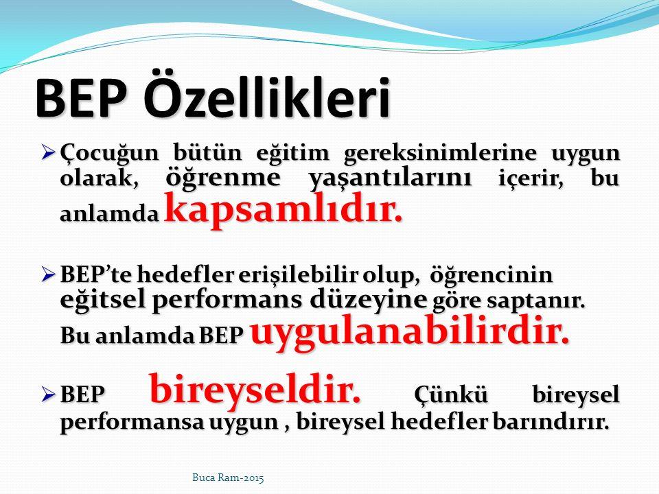 BEP Özellikleri  Çocuğun bütün eğitim gereksinimlerine uygun olarak, öğrenme yaşantılarını içerir, bu anlamda kapsamlıdır.