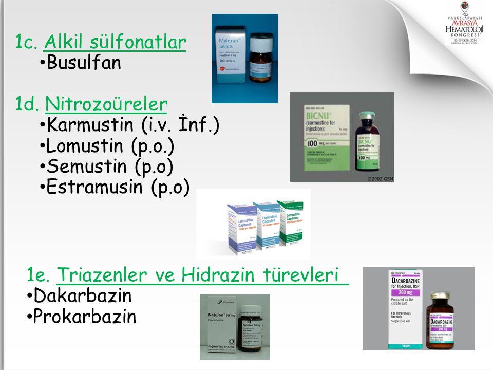 1c. Alkil s ü lfonatlar Busulfan 1d. Nitrozo ü reler Karmustin (i.v. İnf.) Lomustin (p.o.) Semustin (p.o) Estramusin (p.o) 1e. Triazenler ve Hidrazin