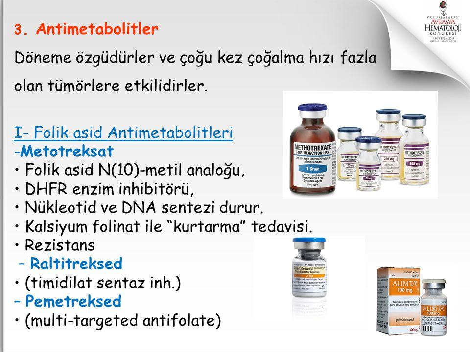 3. Antimetabolitler Döneme özgüdürler ve çoğu kez çoğalma hızı fazla olan tümörlere etkilidirler. I- Folik asid Antimetabolitleri -Metotreksat Folik a