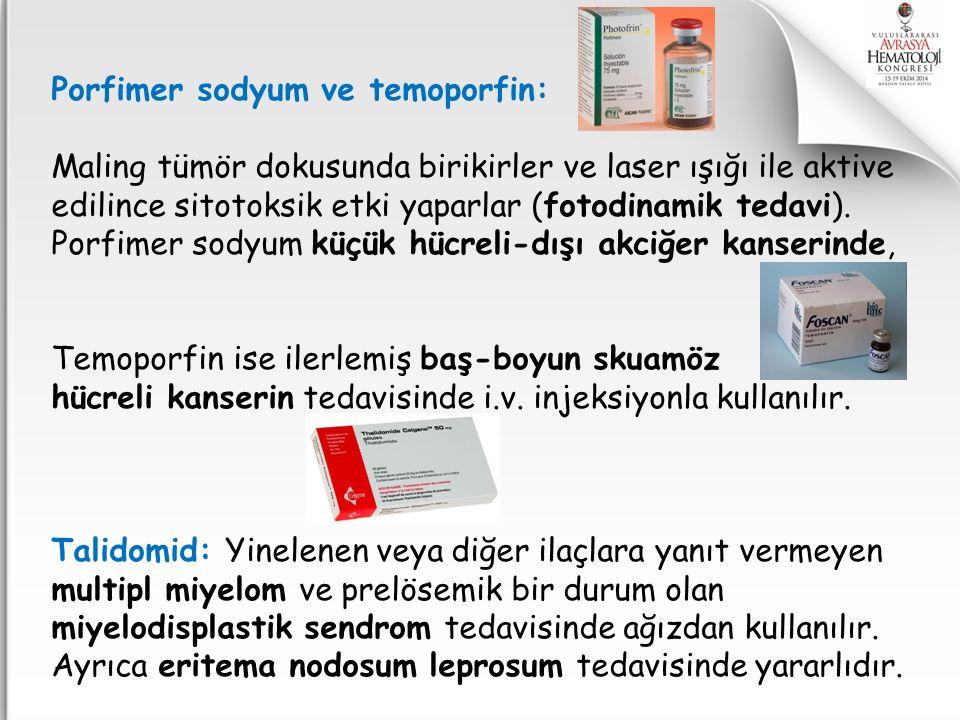 Porfimer sodyum ve temoporfin: Maling tümör dokusunda birikirler ve laser ışığı ile aktive edilince sitotoksik etki yaparlar (fotodinamik tedavi). Por
