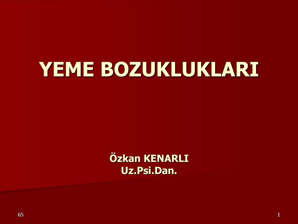 651 YEME BOZUKLUKLARI Özkan KENARLI Uz.Psi.Dan.