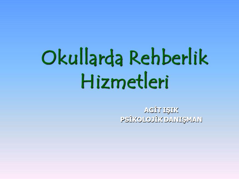 Okullarda Rehberlik Hizmetleri AGİT IŞIK PSİKOLOJİK DANIŞMAN