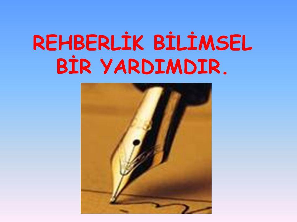 REHBERLİK BİLİMSEL BİR YARDIMDIR.