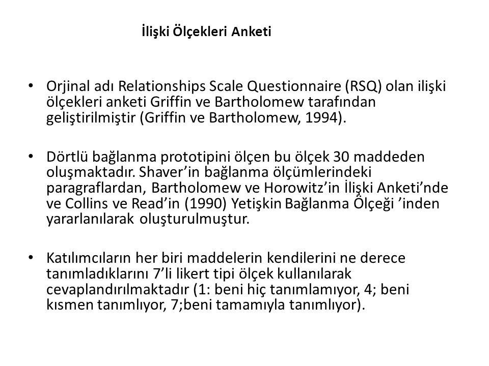 İlişki Ölçekleri Anketi Orjinal adı Relationships Scale Questionnaire (RSQ) olan ilişki ölçekleri anketi Griffin ve Bartholomew tarafından geliştirilmiştir (Griffin ve Bartholomew, 1994).