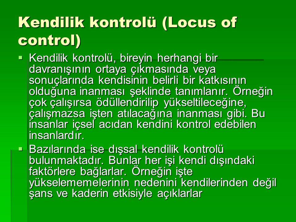 Kendilik kontrolü (Locus of control) Kendilik kontrolü (Locus of control)  Kendilik kontrolü, bireyin herhangi bir davranışının ortaya çıkmasında vey