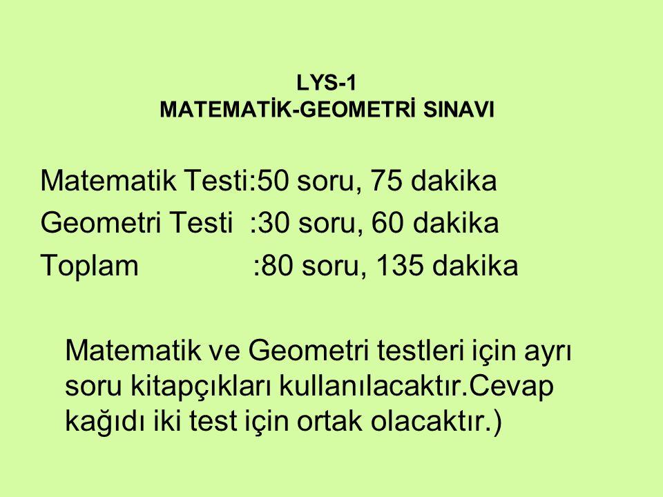 LYS-1 MATEMATİK-GEOMETRİ SINAVI Matematik Testi:50 soru, 75 dakika Geometri Testi :30 soru, 60 dakika Toplam :80 soru, 135 dakika Matematik ve Geometr