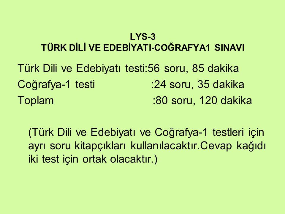 LYS-3 TÜRK DİLİ VE EDEBİYATI-COĞRAFYA1 SINAVI Türk Dili ve Edebiyatı testi:56 soru, 85 dakika Coğrafya-1 testi :24 soru, 35 dakika Toplam :80 soru, 12
