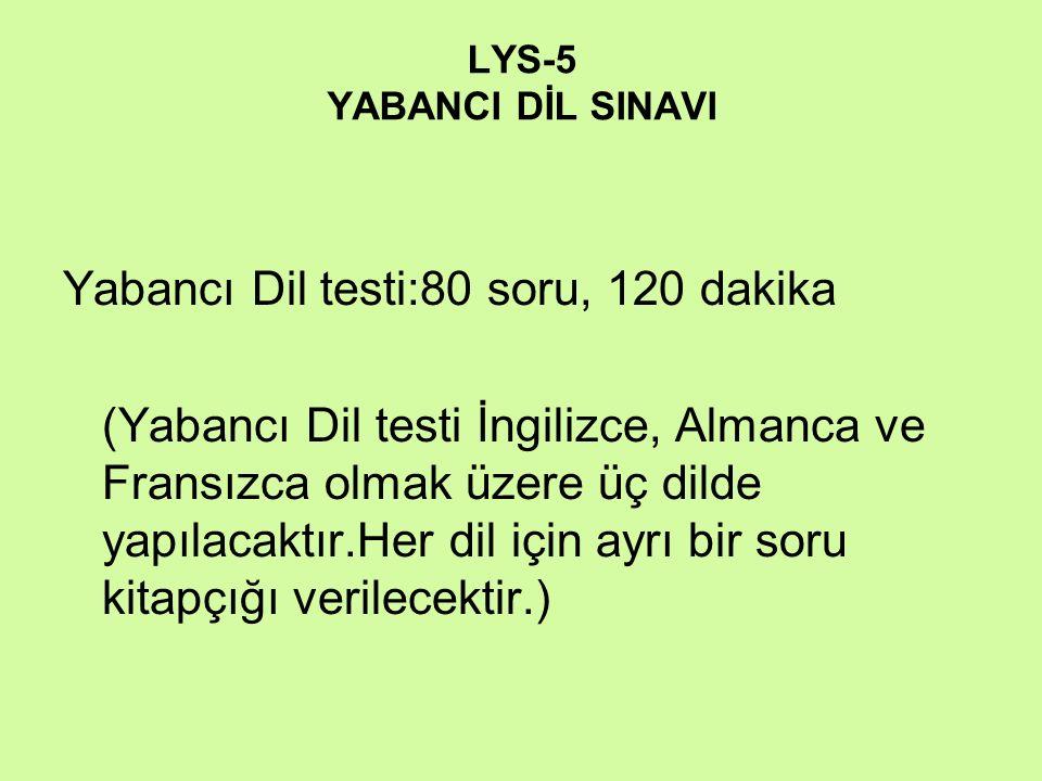 LYS-5 YABANCI DİL SINAVI Yabancı Dil testi:80 soru, 120 dakika (Yabancı Dil testi İngilizce, Almanca ve Fransızca olmak üzere üç dilde yapılacaktır.He