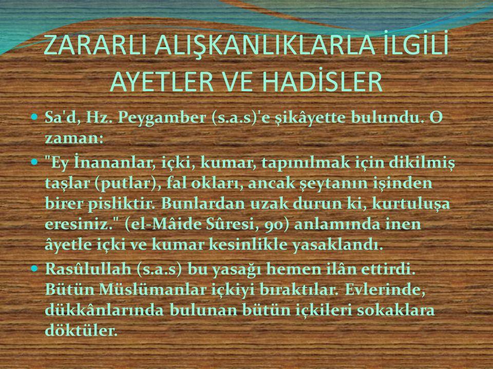 ZARARLI ALIŞKANLIKLARLA İLGİLİ AYETLER VE HADİSLER Rasûlullah (s.a.s) Efendimiz içkiyle ilgili olarak: Sarhoş edici bütün içkiler haramdır. (Müslim,3/ 1575- 1576; et-Tâc, 3/141).