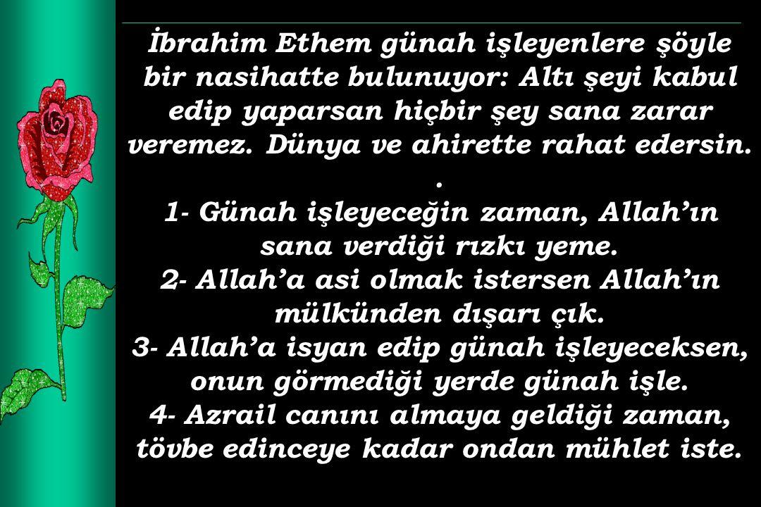 İbrahim Ethem günah işleyenlere şöyle bir nasihatte bulunuyor: Altı şeyi kabul edip yaparsan hiçbir şey sana zarar veremez. Dünya ve ahirette rahat ed