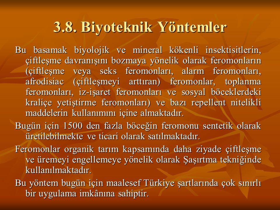3.8. Biyoteknik Yöntemler Bu basamak biyolojik ve mineral kökenli insektisitlerin, çiftleşme davranışını bozmaya yönelik olarak feromonların (çiftleşm