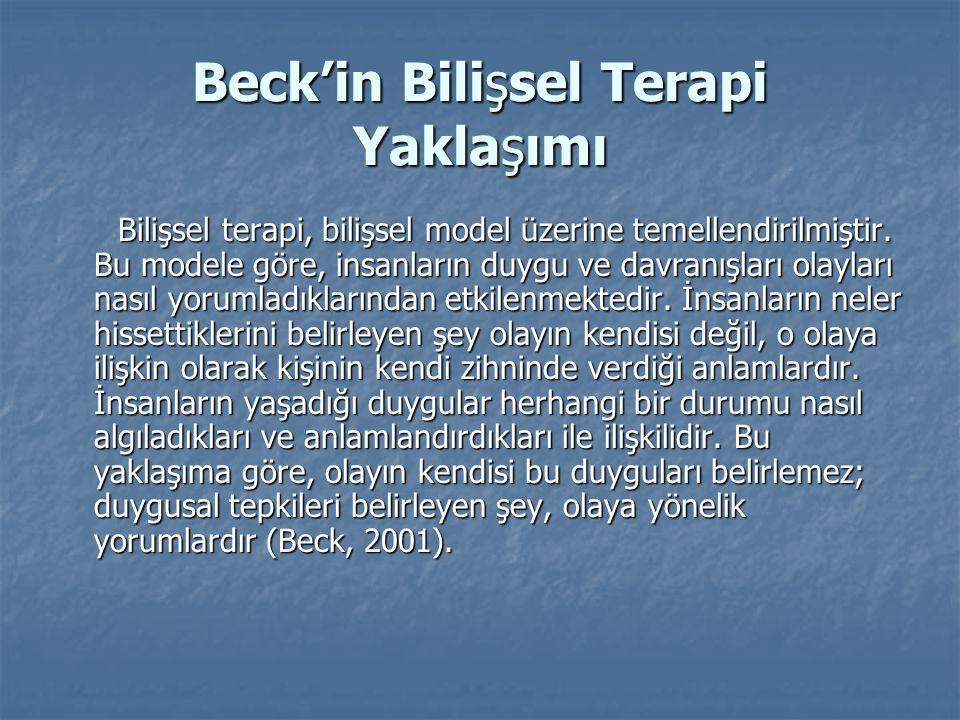 Beck'in Bilişsel Terapi Yaklaşımı Bilişsel terapi, bilişsel model üzerine temellendirilmiştir. Bu modele göre, insanların duygu ve davranışları olayla