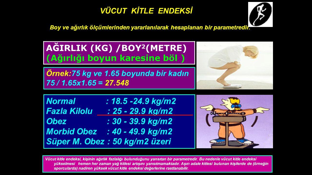 VÜCUT KİTLE ENDEKSİ Normal : 18.5 -24.9 kg/m2 Fazla Kilolu : 25 - 29.9 kg/m2 Obez : 30 - 39.9 kg/m2 Morbid Obez : 40 - 49.9 kg/m2 Süper M. Obez : 50 k