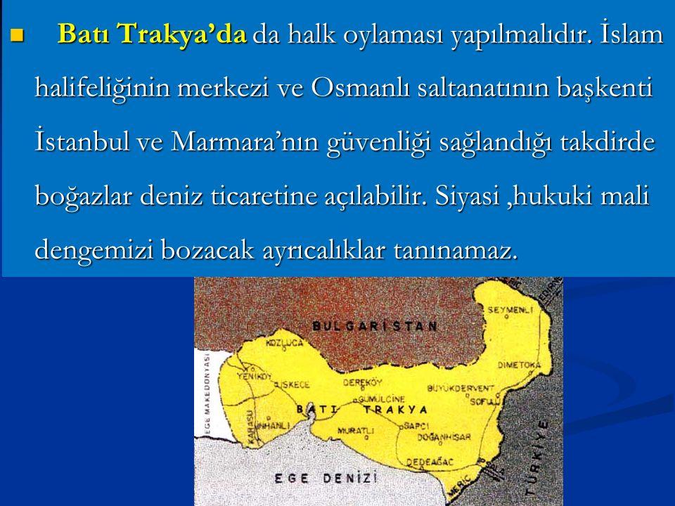 Buna göre; Buna göre; Osmanlı Devleti'nin yalnızca Arap çoğunluğunca oturulan ve 30 Ekim 1918 tarihli Ateşkes'in imzası sırasında düşman ordularının işgali altında kalan bölgelerinin geleceği, halkın özgür biçimde verecekleri oylara göre saptamak gerekir.