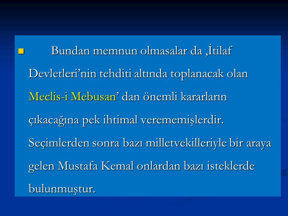 Mustafa Kemal'in Ankara'ya Gelişi Mustafa Kemal'in Ankara'ya Gelişi Yapılan seçimlerde Milli mücadele taraftarlarının başarılı olamayacağını düşünen İtilaf Devletleri, seçime müdahale etmediler.