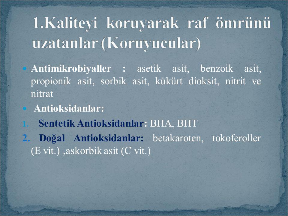 Antimikrobiyaller : asetik asit, benzoik asit, propionik asit, sorbik asit, kükürt dioksit, nitrit ve nitrat Antioksidanlar: 1.