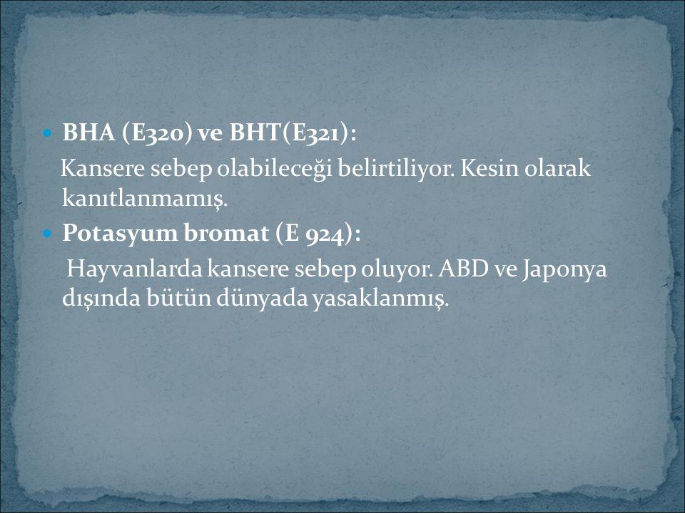 BHA (E320) ve BHT(E321): Kansere sebep olabileceği belirtiliyor. Kesin olarak kanıtlanmamış. Potasyum bromat (E 924): Hayvanlarda kansere sebep oluyor