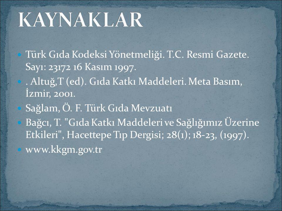 Türk Gıda Kodeksi Yönetmeliği. T.C. Resmi Gazete. Sayı: 23172 16 Kasım 1997.. Altuğ,T (ed). Gıda Katkı Maddeleri. Meta Basım, İzmir, 2001. Sağlam, Ö.