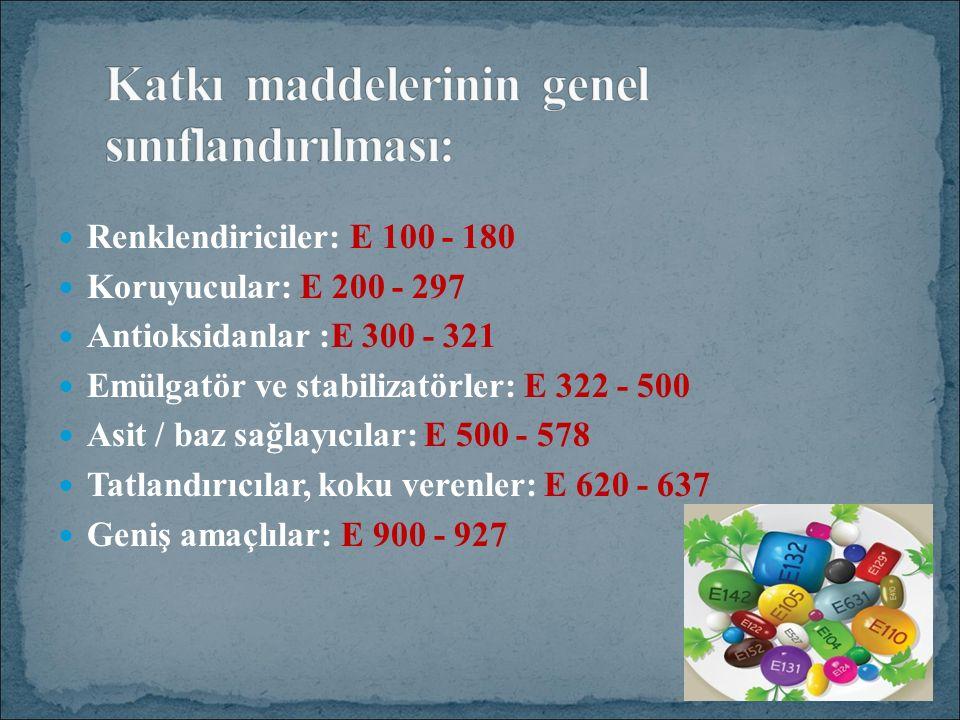 Renklendiriciler: E 100 - 180 Koruyucular: E 200 - 297 Antioksidanlar :E 300 - 321 Emülgatör ve stabilizatörler: E 322 - 500 Asit / baz sağlayıcılar: E 500 - 578 Tatlandırıcılar, koku verenler: E 620 - 637 Geniş amaçlılar: E 900 - 927