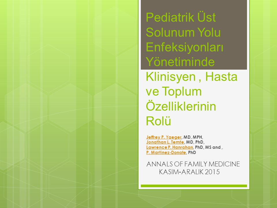Pediatrik Üst Solunum Yolu Enfeksiyonları Yönetiminde Klinisyen, Hasta ve Toplum Özelliklerinin Rolü Jeffrey P. YaegerJeffrey P. Yaeger, MD, MPH, Jona