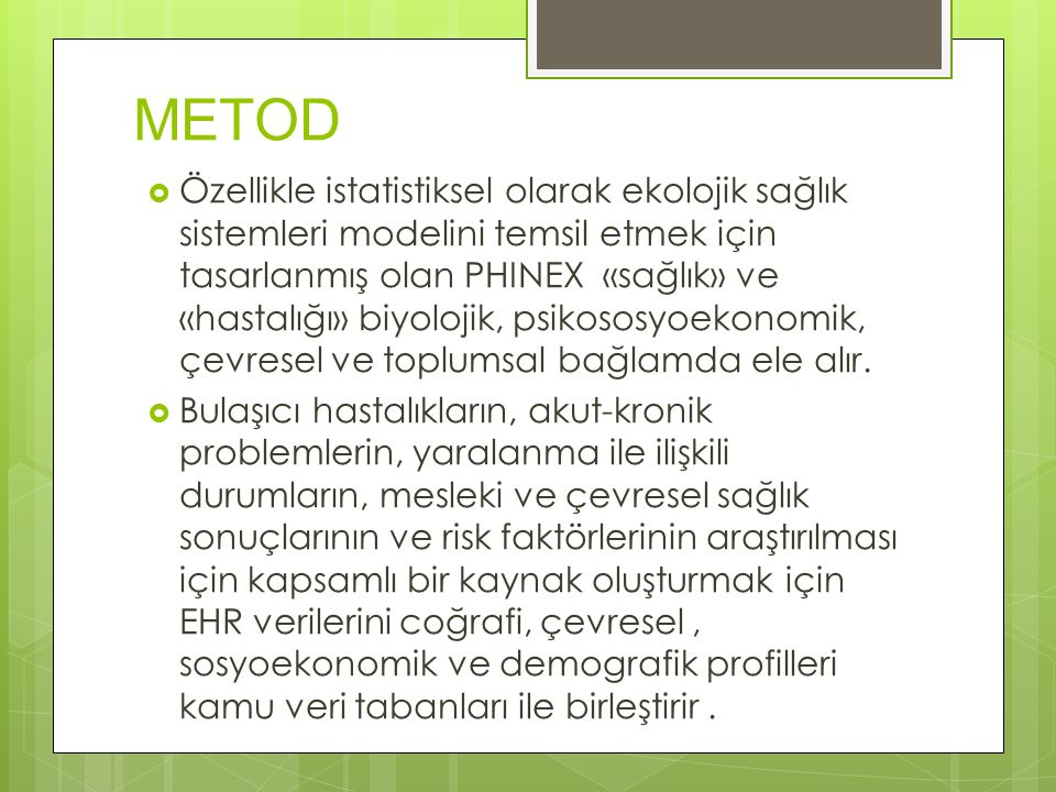 METOD  Özellikle istatistiksel olarak ekolojik sağlık sistemleri modelini temsil etmek için tasarlanmış olan PHINEX «sağlık» ve «hastalığı» biyolojik, psikososyoekonomik, çevresel ve toplumsal bağlamda ele alır.