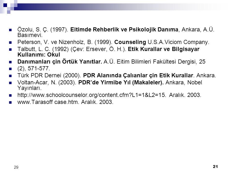 21 29 Özolu, S. Ç. (1997). Eitimde Rehberlik ve Psikolojik Danıma, Ankara, A.Ü. Basımevi. Peterson, V. ve Nizenholz, B. (1999). Counseling U.S.A.Vicio