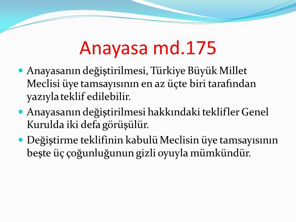 Anayasa md.175 Anayasanın değiştirilmesi, Türkiye Büyük Millet Meclisi üye tamsayısının en az üçte biri tarafından yazıyla teklif edilebilir. Anayasan