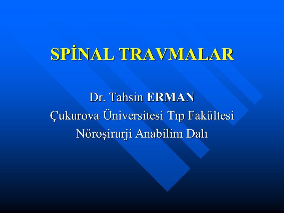 SPİNAL TRAVMALAR Dr. Tahsin ERMAN Çukurova Üniversitesi Tıp Fakültesi Nöroşirurji Anabilim Dalı