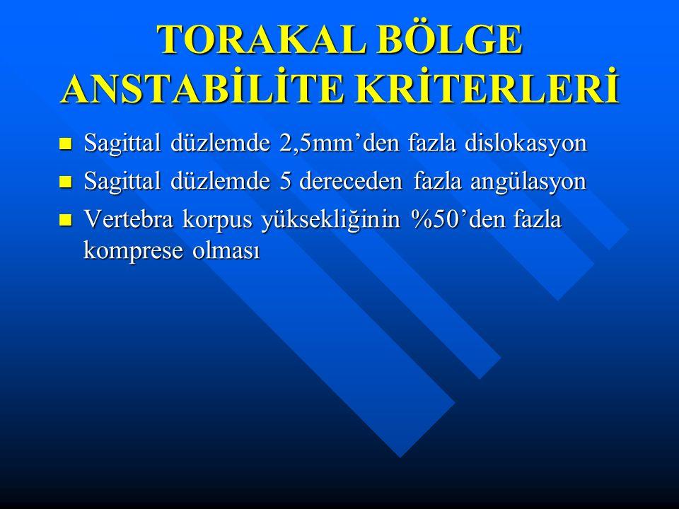 TORAKAL BÖLGE ANSTABİLİTE KRİTERLERİ Sagittal düzlemde 2,5mm'den fazla dislokasyon Sagittal düzlemde 2,5mm'den fazla dislokasyon Sagittal düzlemde 5 d