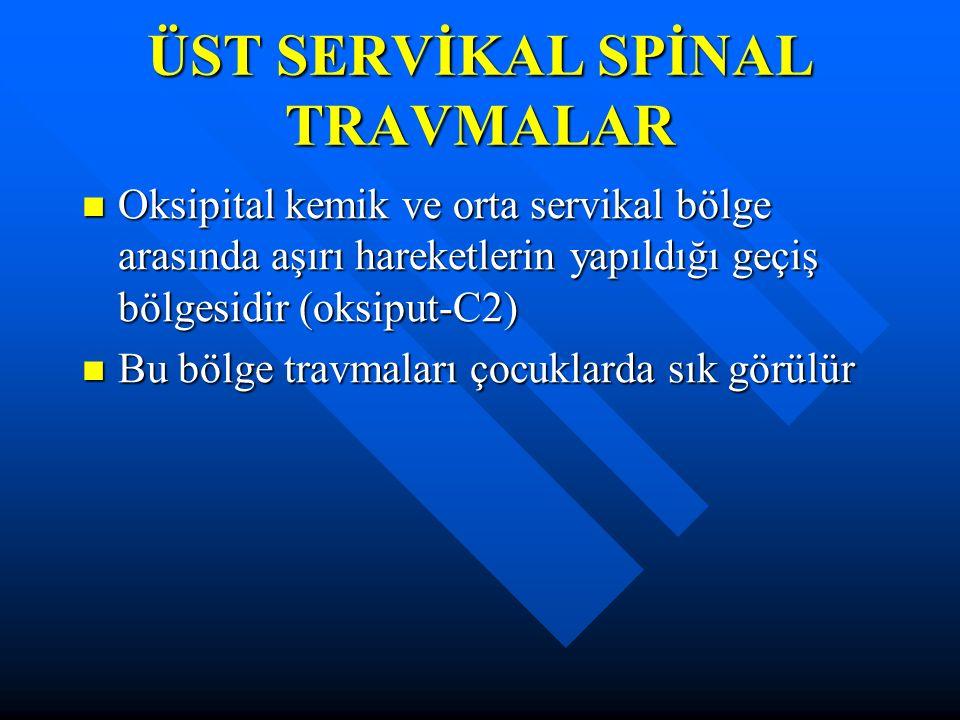 ÜST SERVİKAL SPİNAL TRAVMALAR Oksipital kemik ve orta servikal bölge arasında aşırı hareketlerin yapıldığı geçiş bölgesidir (oksiput-C2) Oksipital kemik ve orta servikal bölge arasında aşırı hareketlerin yapıldığı geçiş bölgesidir (oksiput-C2) Bu bölge travmaları çocuklarda sık görülür Bu bölge travmaları çocuklarda sık görülür