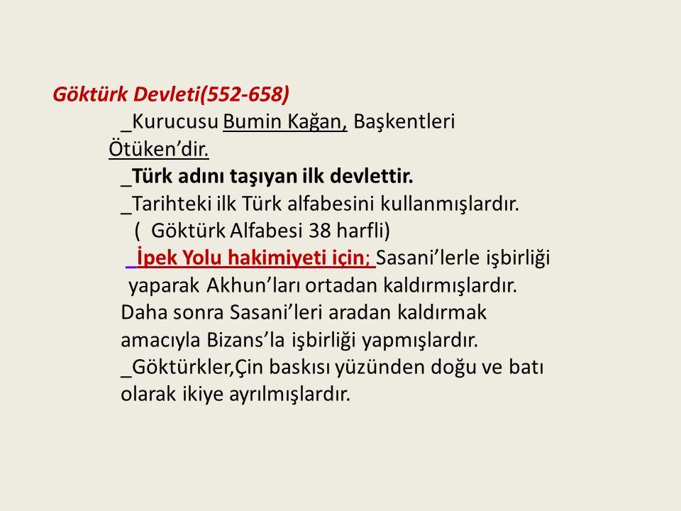 Göktürk Devleti(552-658) _Kurucusu Bumin Kağan, Başkentleri Ötüken'dir. _Türk adını taşıyan ilk devlettir. _Tarihteki ilk Türk alfabesini kullanmışlar