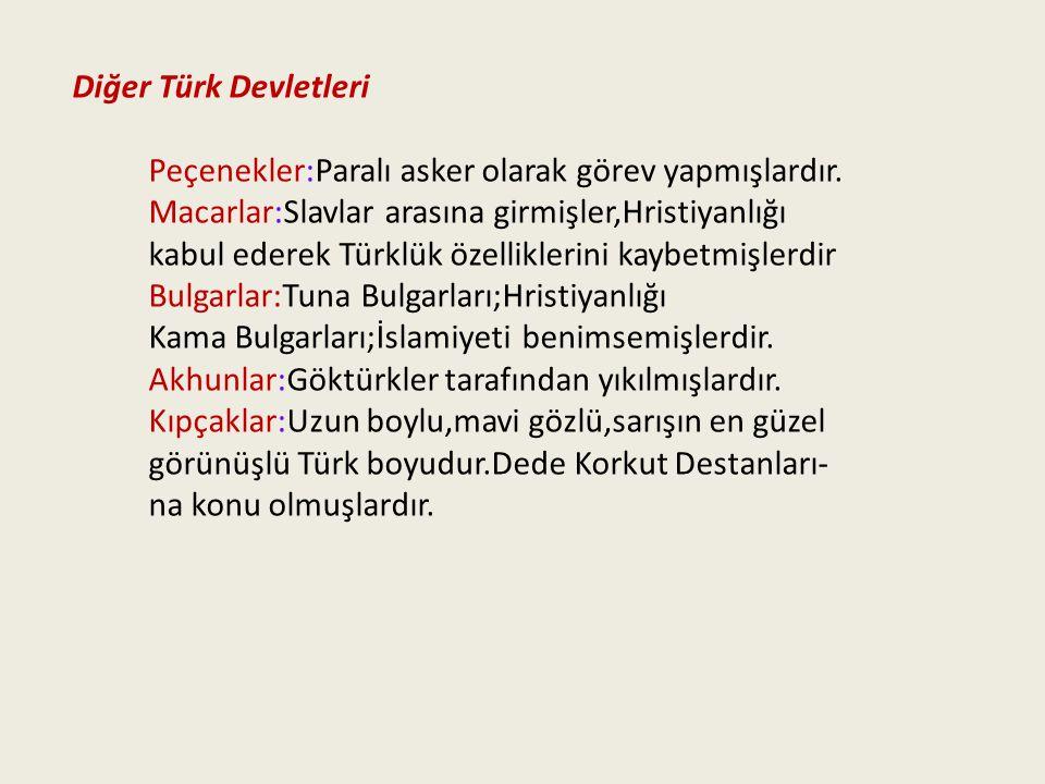 Diğer Türk Devletleri Peçenekler:Paralı asker olarak görev yapmışlardır. Macarlar:Slavlar arasına girmişler,Hristiyanlığı kabul ederek Türklük özellik