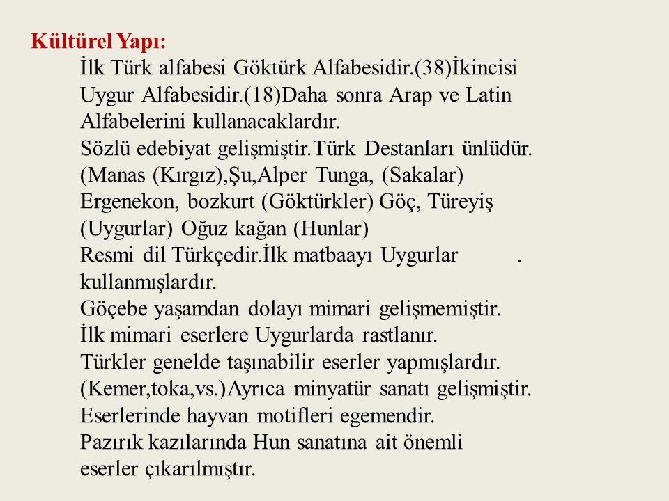 Kültürel Yapı: İlk Türk alfabesi Göktürk Alfabesidir.(38)İkincisi Uygur Alfabesidir.(18)Daha sonra Arap ve Latin Alfabelerini kullanacaklardır. Sözlü