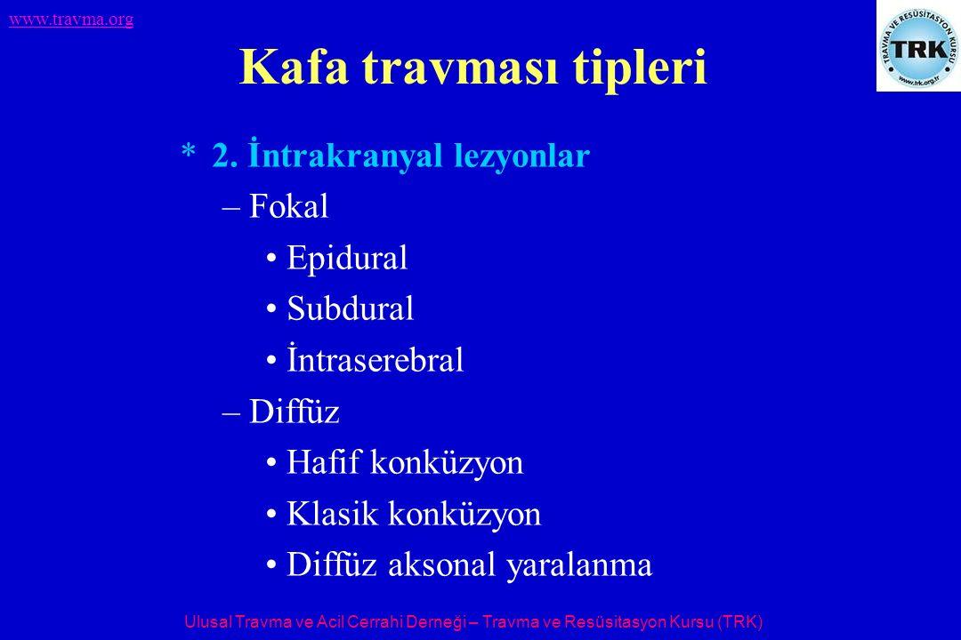 Ulusal Travma ve Acil Cerrahi Derneği – Travma ve Resüsitasyon Kursu (TRK) www.travma.org Kafa travması tipleri *2. İntrakranyal lezyonlar –Fokal Epid