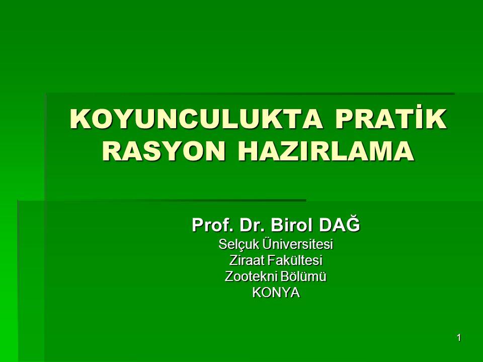 1 KOYUNCULUKTA PRATİK RASYON HAZIRLAMA Prof. Dr. Birol DAĞ Selçuk Üniversitesi Ziraat Fakültesi Zootekni Bölümü KONYA