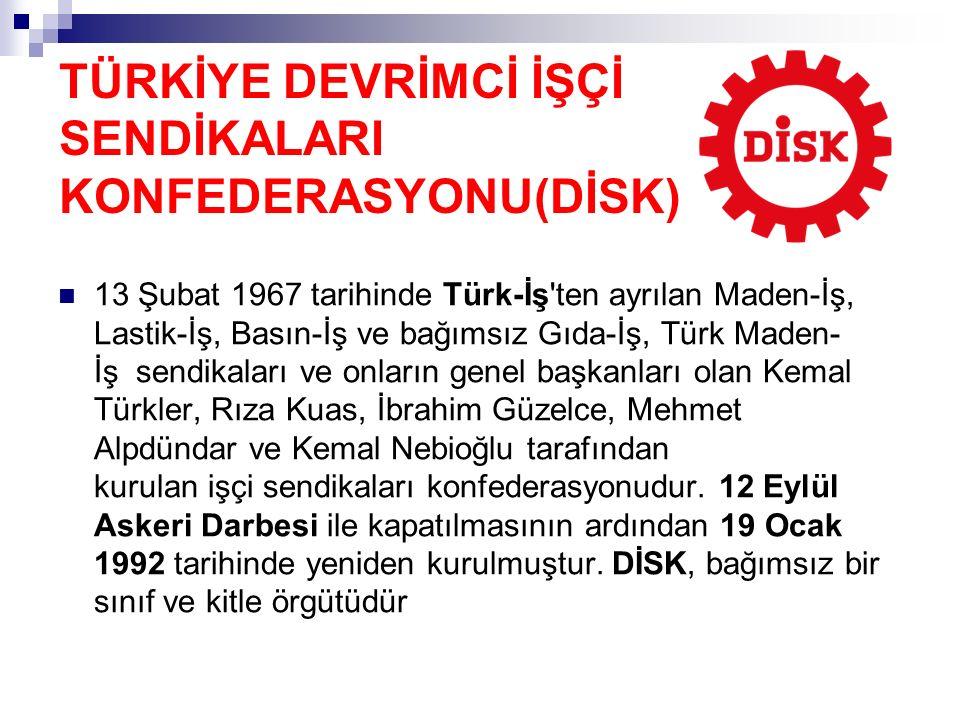 TÜRKİYE DEVRİMCİ İŞÇİ SENDİKALARI KONFEDERASYONU(DİSK) 13 Şubat 1967 tarihinde Türk-İş'ten ayrılan Maden-İş, Lastik-İş, Basın-İş ve bağımsız Gıda-İş,