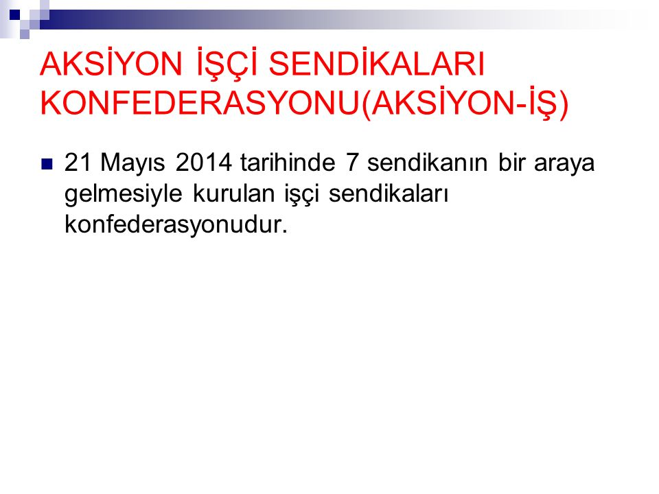 AKSİYON İŞÇİ SENDİKALARI KONFEDERASYONU(AKSİYON-İŞ) 21 Mayıs 2014 tarihinde 7 sendikanın bir araya gelmesiyle kurulan işçi sendikaları konfederasyonud