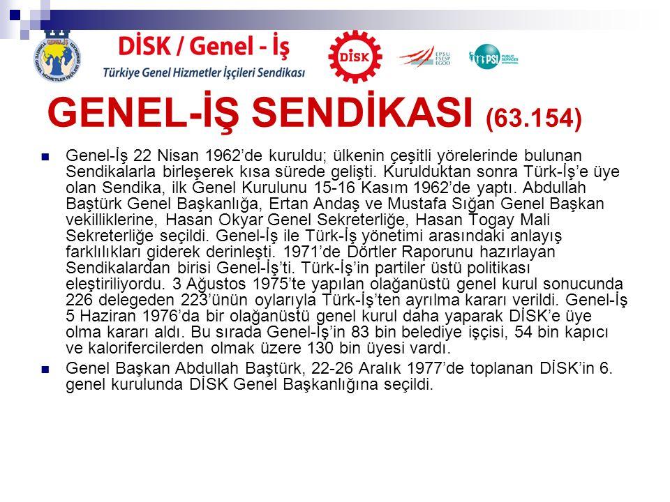 GENEL-İŞ SENDİKASI (63.154) Genel-İş 22 Nisan 1962'de kuruldu; ülkenin çeşitli yörelerinde bulunan Sendikalarla birleşerek kısa sürede gelişti. Kuruld