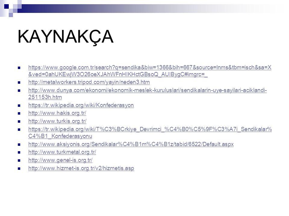KAYNAKÇA https://www.google.com.tr/search?q=sendika&biw=1366&bih=667&source=lnms&tbm=isch&sa=X &ved=0ahUKEwjW3O26oeXJAhWFnHIKHctGBsoQ_AUIBygC#imgrc=_