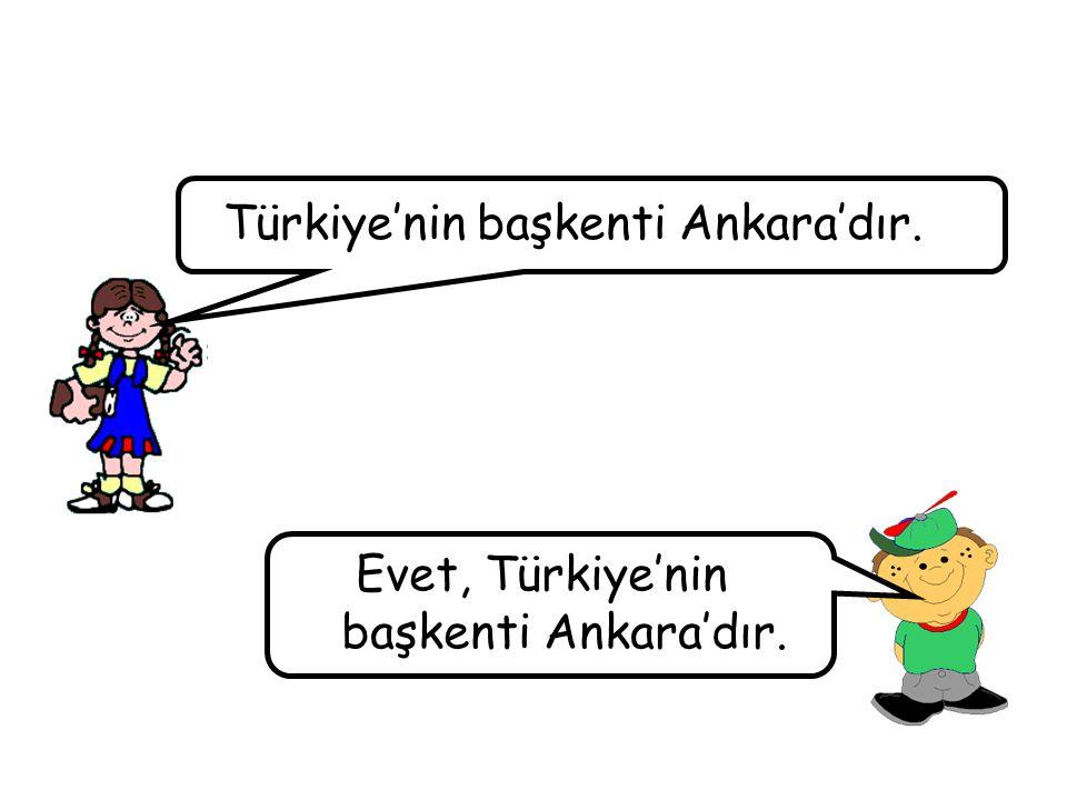 Türkiye'nin başkenti Ankara'dır. Evet, Türkiye'nin başkenti Ankara'dır.