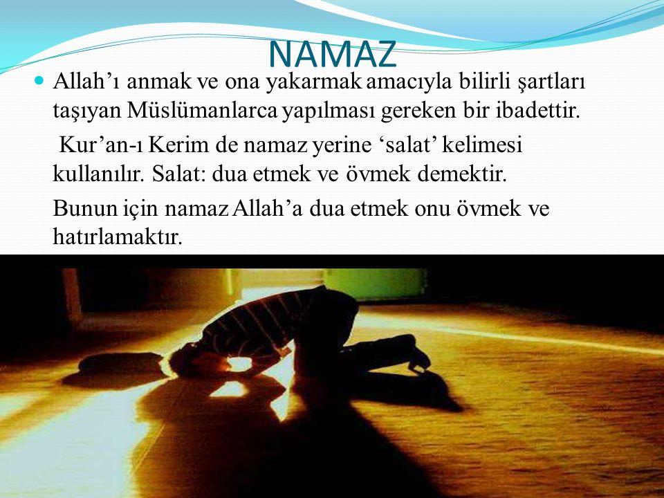 NAMAZ Allah'ı anmak ve ona yakarmak amacıyla bilirli şartları taşıyan Müslümanlarca yapılması gereken bir ibadettir. Kur'an-ı Kerim de namaz yerine 's