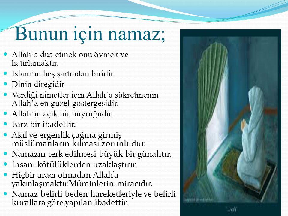 Bunun için namaz; Allah'a dua etmek onu övmek ve hatırlamaktır. İslam'ın beş şartından biridir. Dinin direğidir Verdiği nimetler için Allah'a şükretme