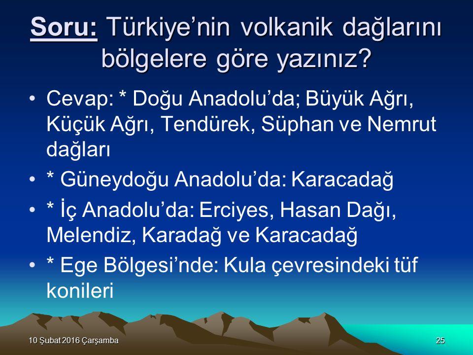 10 Şubat 2016 Çarşamba10 Şubat 2016 Çarşamba10 Şubat 2016 Çarşamba10 Şubat 2016 Çarşamba25 Soru: Türkiye'nin volkanik dağlarını bölgelere göre yazınız.