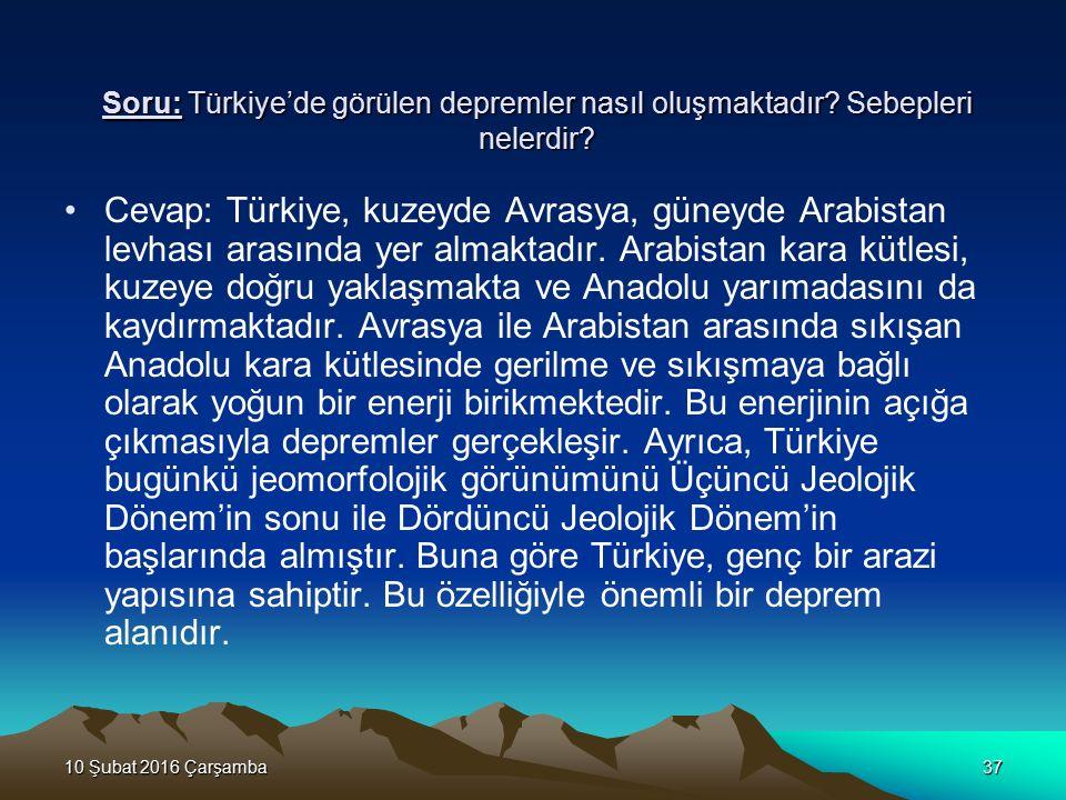 10 Şubat 2016 Çarşamba10 Şubat 2016 Çarşamba10 Şubat 2016 Çarşamba10 Şubat 2016 Çarşamba37 Soru: Türkiye'de görülen depremler nasıl oluşmaktadır? Sebe