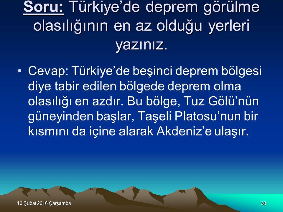 10 Şubat 2016 Çarşamba10 Şubat 2016 Çarşamba10 Şubat 2016 Çarşamba10 Şubat 2016 Çarşamba38 Soru: Türkiye'de deprem görülme olasılığının en az olduğu yerleri yazınız.