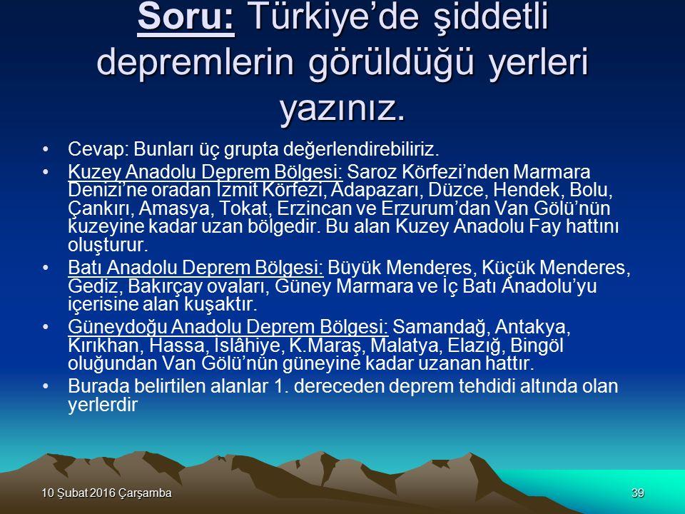 10 Şubat 2016 Çarşamba10 Şubat 2016 Çarşamba10 Şubat 2016 Çarşamba10 Şubat 2016 Çarşamba39 Soru: Türkiye'de şiddetli depremlerin görüldüğü yerleri yazınız.