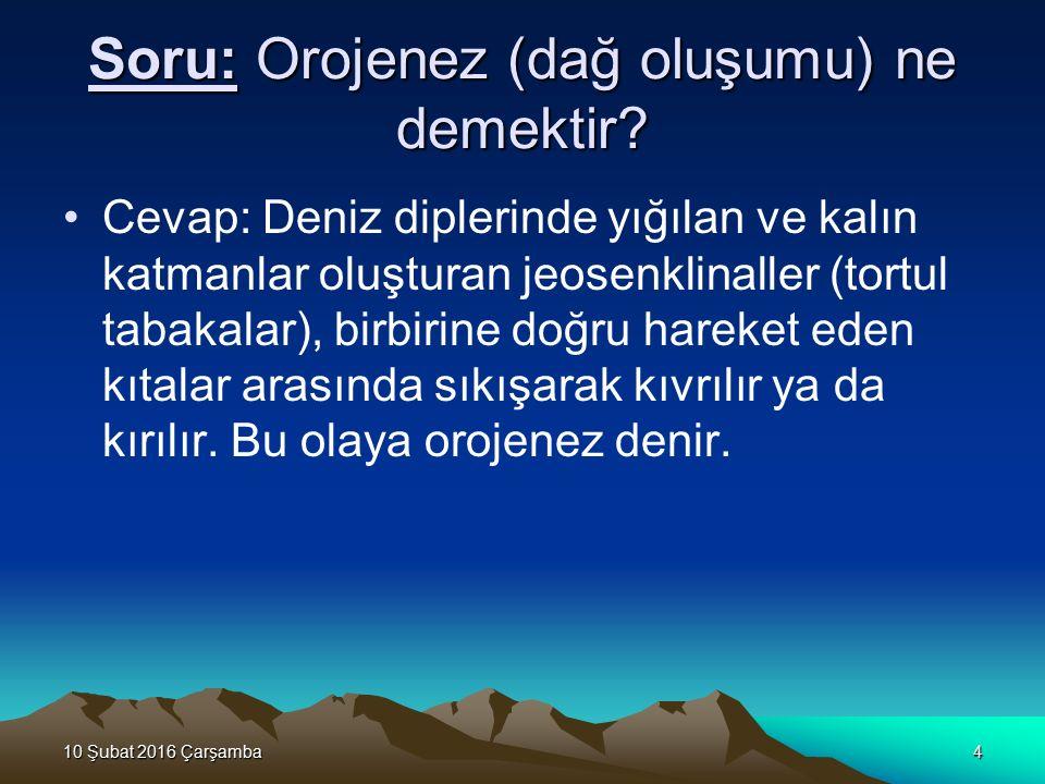 10 Şubat 2016 Çarşamba10 Şubat 2016 Çarşamba10 Şubat 2016 Çarşamba10 Şubat 2016 Çarşamba4 Soru: Orojenez (dağ oluşumu) ne demektir? Cevap: Deniz diple