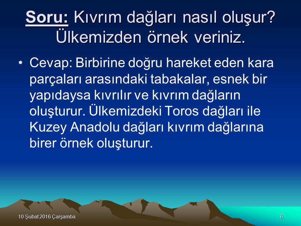 10 Şubat 2016 Çarşamba10 Şubat 2016 Çarşamba10 Şubat 2016 Çarşamba10 Şubat 2016 Çarşamba6 Soru: Kıvrım dağları nasıl oluşur.