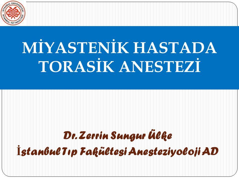 Dr. Zerrin Sungur Ülke İ stanbul Tıp Fakültesi Anesteziyoloji AD MİYASTENİK HASTADA TORASİK ANESTEZİ